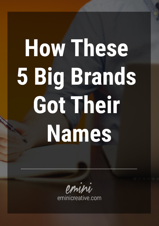 Brand Etymology, How 5 big brands got their names